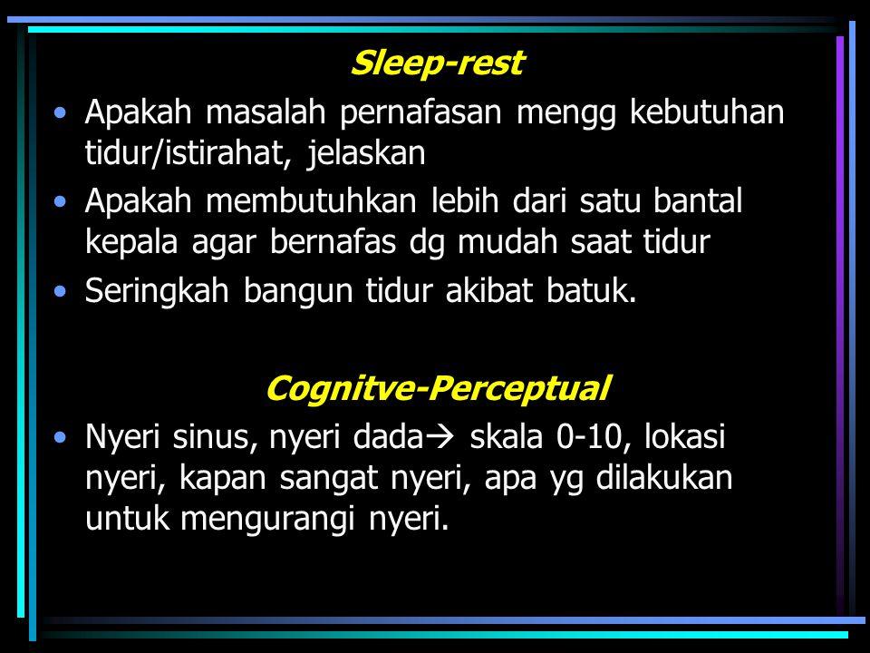 Sleep-rest Apakah masalah pernafasan mengg kebutuhan tidur/istirahat, jelaskan Apakah membutuhkan lebih dari satu bantal kepala agar bernafas dg mudah saat tidur Seringkah bangun tidur akibat batuk.