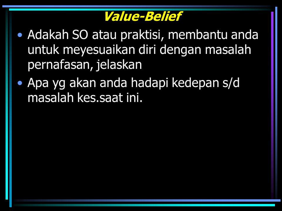Value-Belief Adakah SO atau praktisi, membantu anda untuk meyesuaikan diri dengan masalah pernafasan, jelaskan Apa yg akan anda hadapi kedepan s/d masalah kes.saat ini.