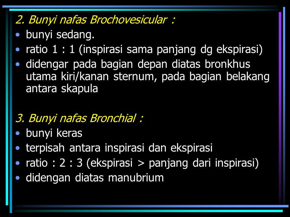 2.Bunyi nafas Brochovesicular : bunyi sedang.