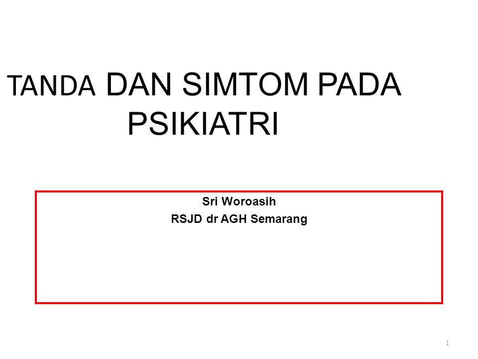 TANDA DAN SIMTOM PADA PSIKIATRI Sri Woroasih RSJD dr AGH Semarang 1