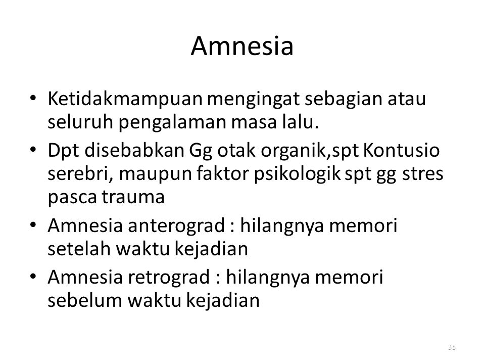 Amnesia Ketidakmampuan mengingat sebagian atau seluruh pengalaman masa lalu. Dpt disebabkan Gg otak organik,spt Kontusio serebri, maupun faktor psikol