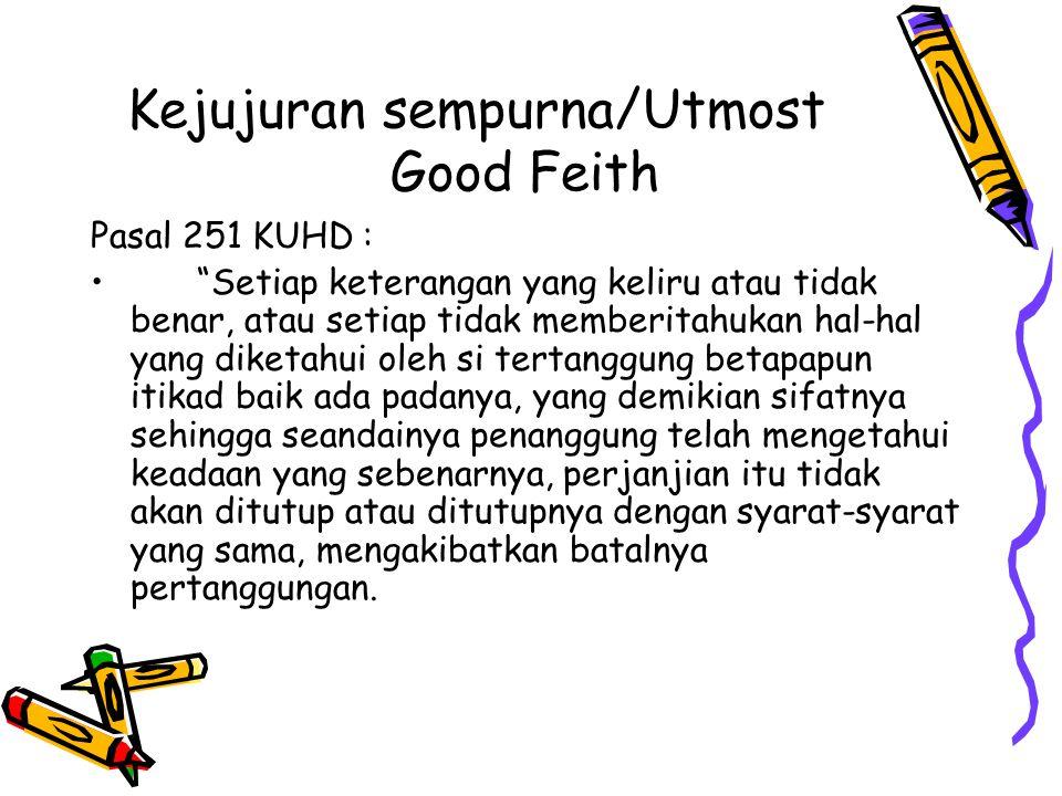 """Kejujuran sempurna/Utmost Good Feith Pasal 251 KUHD : """"Setiap keterangan yang keliru atau tidak benar, atau setiap tidak memberitahukan hal-hal yang d"""