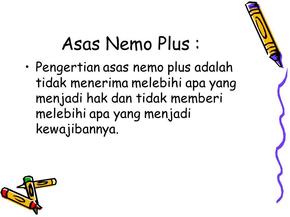 Asas Nemo Plus : Pengertian asas nemo plus adalah tidak menerima melebihi apa yang menjadi hak dan tidak memberi melebihi apa yang menjadi kewajibanny