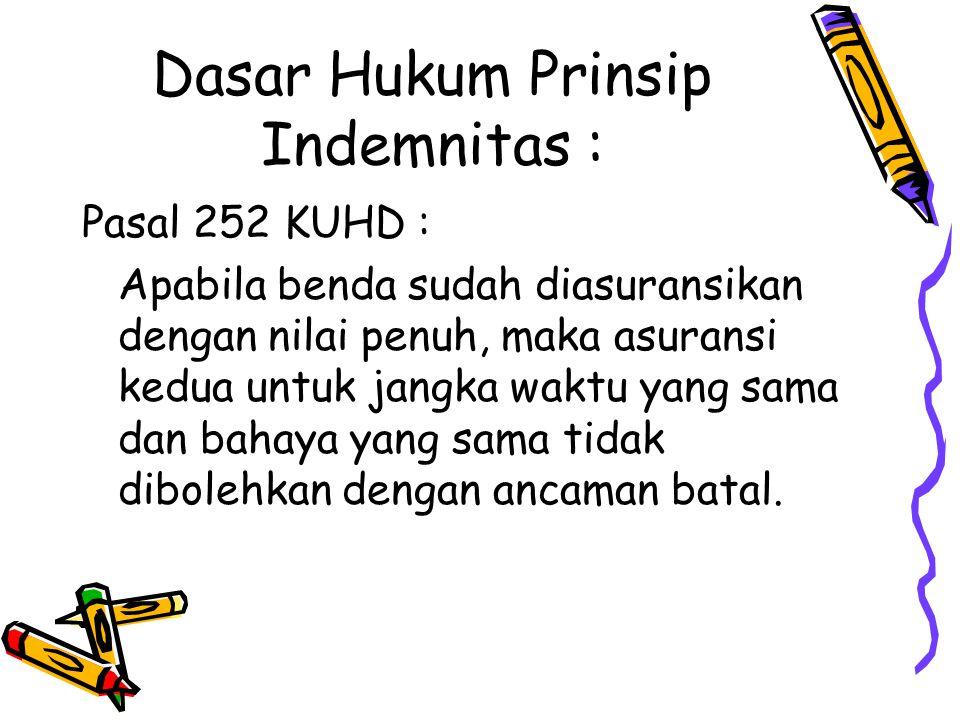 Dasar Hukum Prinsip Indemnitas : Pasal 252 KUHD : Apabila benda sudah diasuransikan dengan nilai penuh, maka asuransi kedua untuk jangka waktu yang sa