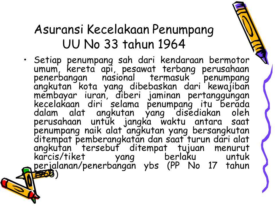 Asuransi Kecelakaan Penumpang UU No 33 tahun 1964 Setiap penumpang sah dari kendaraan bermotor umum, kereta api, pesawat terbang perusahaan penerbanga