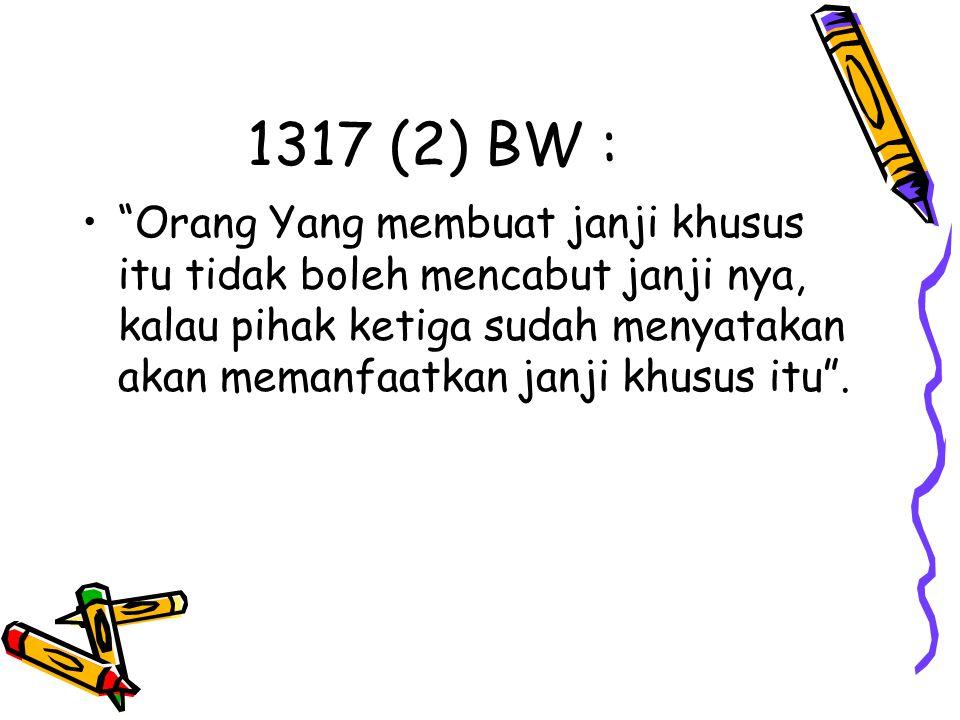 """1317 (2) BW : """"Orang Yang membuat janji khusus itu tidak boleh mencabut janji nya, kalau pihak ketiga sudah menyatakan akan memanfaatkan janji khusus"""