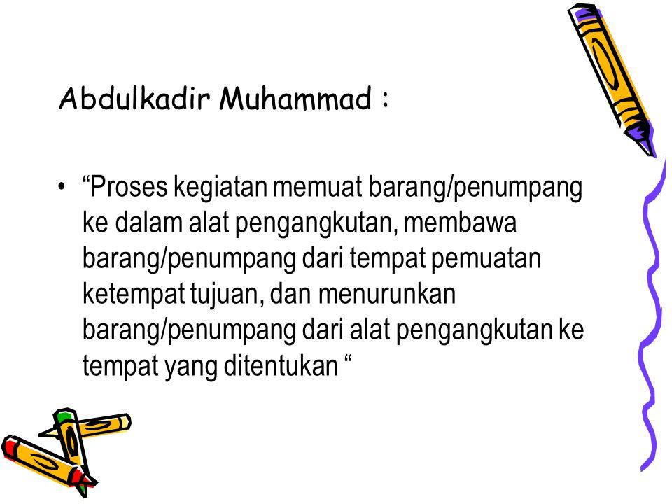 """Abdulkadir Muhammad : """"Proses kegiatan memuat barang/penumpang ke dalam alat pengangkutan, membawa barang/penumpang dari tempat pemuatan ketempat tuju"""