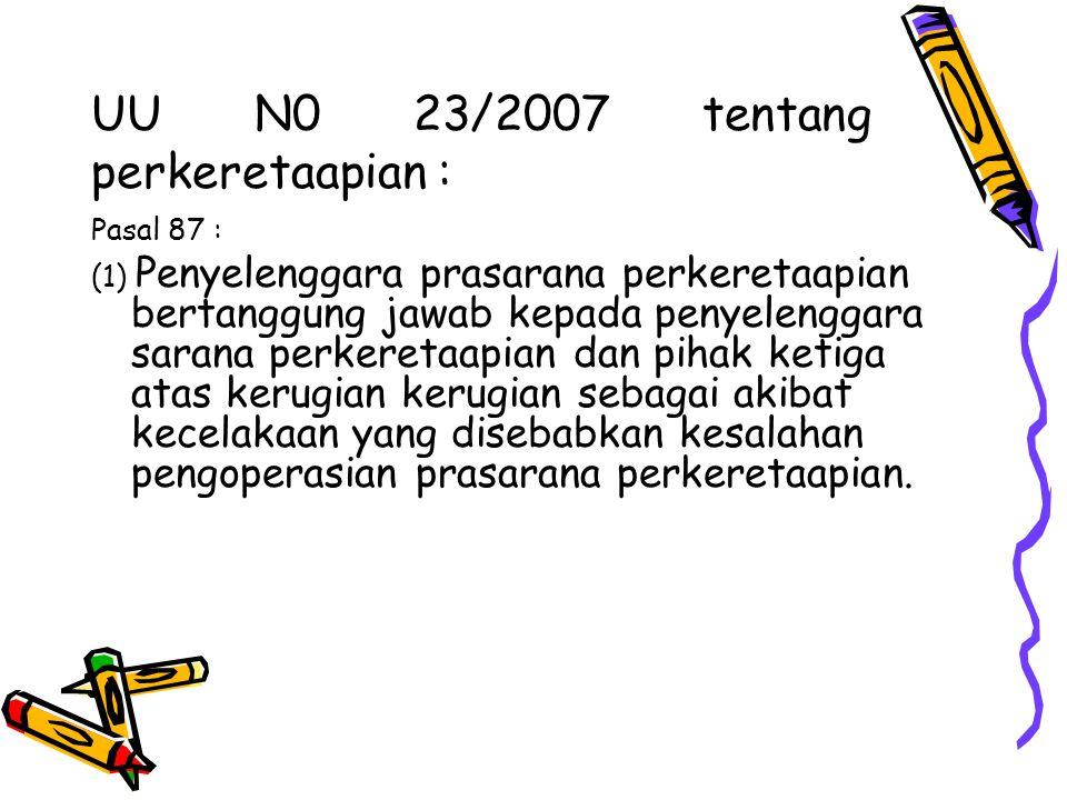 UU N0 23/2007 tentang perkeretaapian : Pasal 87 : (1) Penyelenggara prasarana perkeretaapian bertanggung jawab kepada penyelenggara sarana perkeretaap