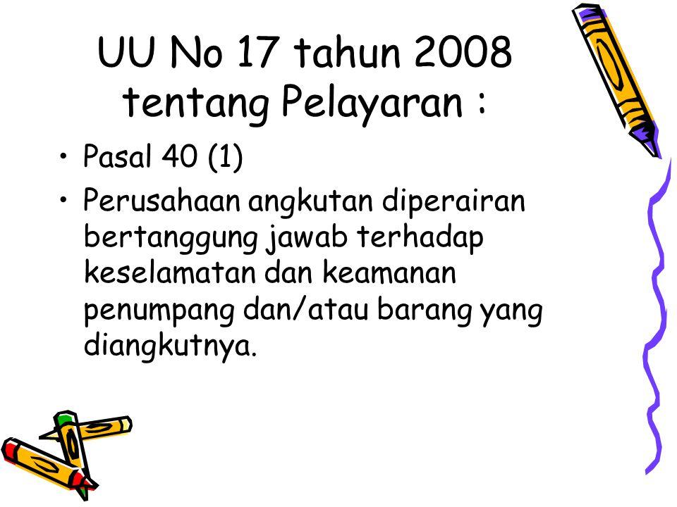 UU No 17 tahun 2008 tentang Pelayaran : Pasal 40 (1) Perusahaan angkutan diperairan bertanggung jawab terhadap keselamatan dan keamanan penumpang dan/