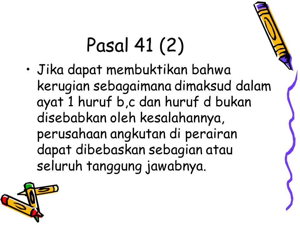 Pasal 41 (2) Jika dapat membuktikan bahwa kerugian sebagaimana dimaksud dalam ayat 1 huruf b,c dan huruf d bukan disebabkan oleh kesalahannya, perusah