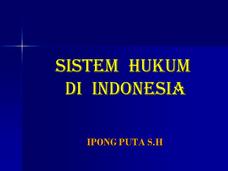 SISTEM HUKUM DI INDONESIA IPONG PUTA S.H