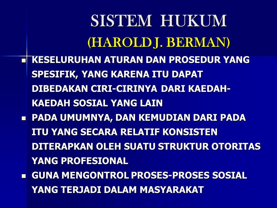 SISTEM HUKUM (HAROLD J. BERMAN) KESELURUHAN ATURAN DAN PROSEDUR YANG SPESIFIK, YANG KARENA ITU DAPAT DIBEDAKAN CIRI-CIRINYA DARI KAEDAH- KAEDAH SOSIAL