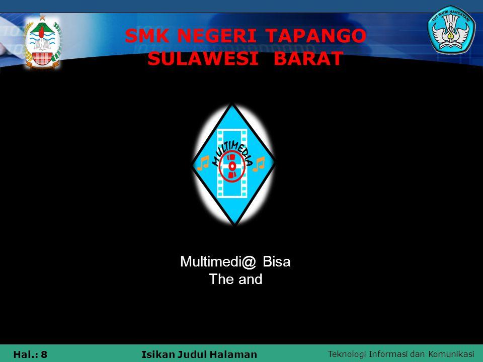 Teknologi Informasi dan Komunikasi Hal.: 8Isikan Judul Halaman SMK NEGERI TAPANGO SULAWESI BARAT Multimedi@ Bisa The and