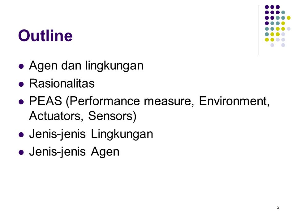 13 PEAS Agen: Tutor Bahasa Inggeris Interaktif Performance measure: Memaksimalkan nilai mahasisa pada waktu ujian Environment: Sekumpulan mahasiswa Actuators: Layar display (exercises, suggestions, corrections) Sensors: Keyboard