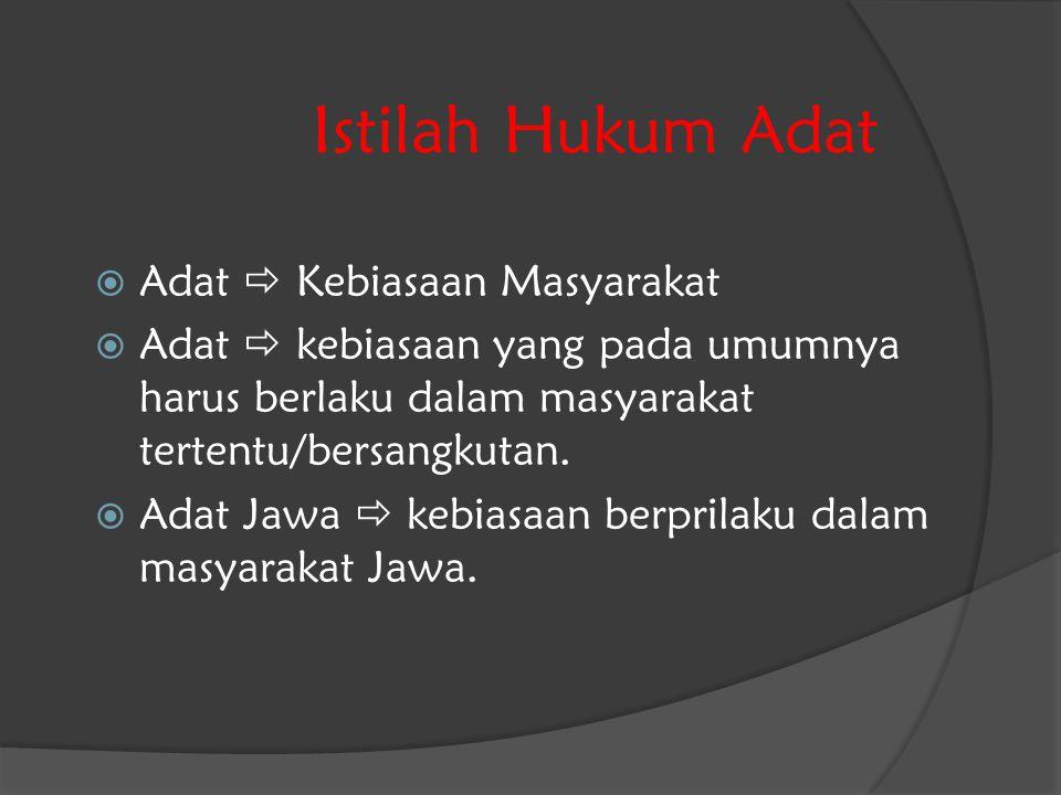 Istilah Hukum Adat  Adat  Kebiasaan Masyarakat  Adat  kebiasaan yang pada umumnya harus berlaku dalam masyarakat tertentu/bersangkutan.  Adat Jaw