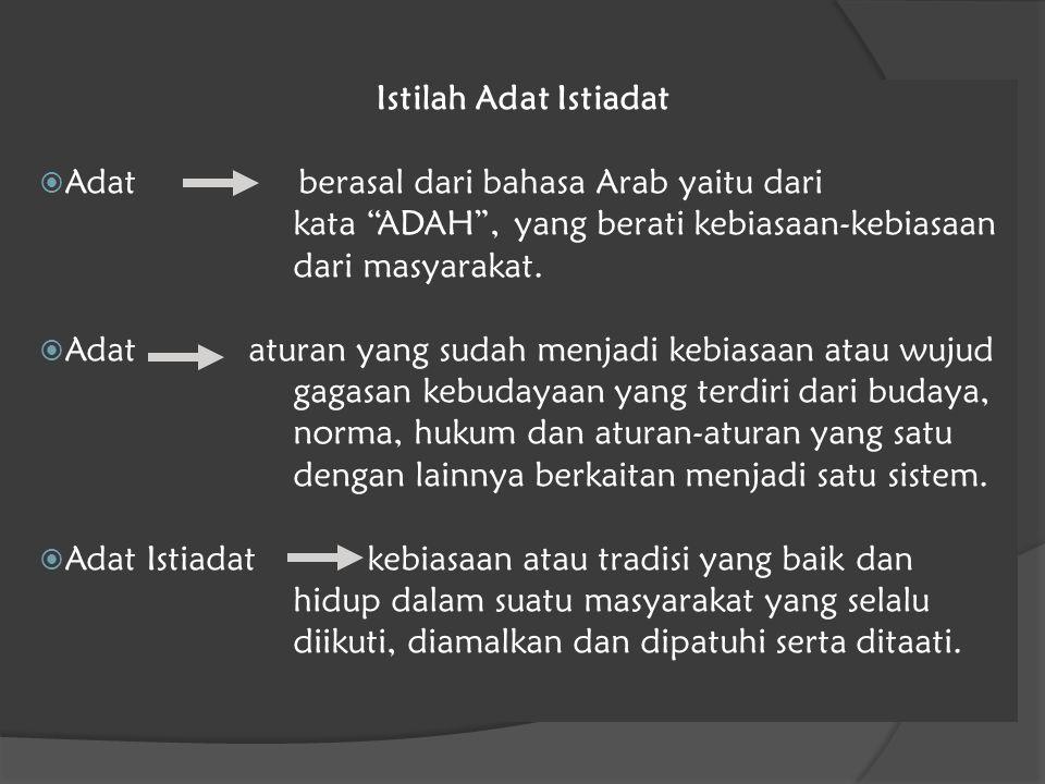 "Istilah Adat Istiadat  Adat berasal dari bahasa Arab yaitu dari kata ""ADAH"", yang berati kebiasaan-kebiasaan dari masyarakat.  Adat aturan yang suda"