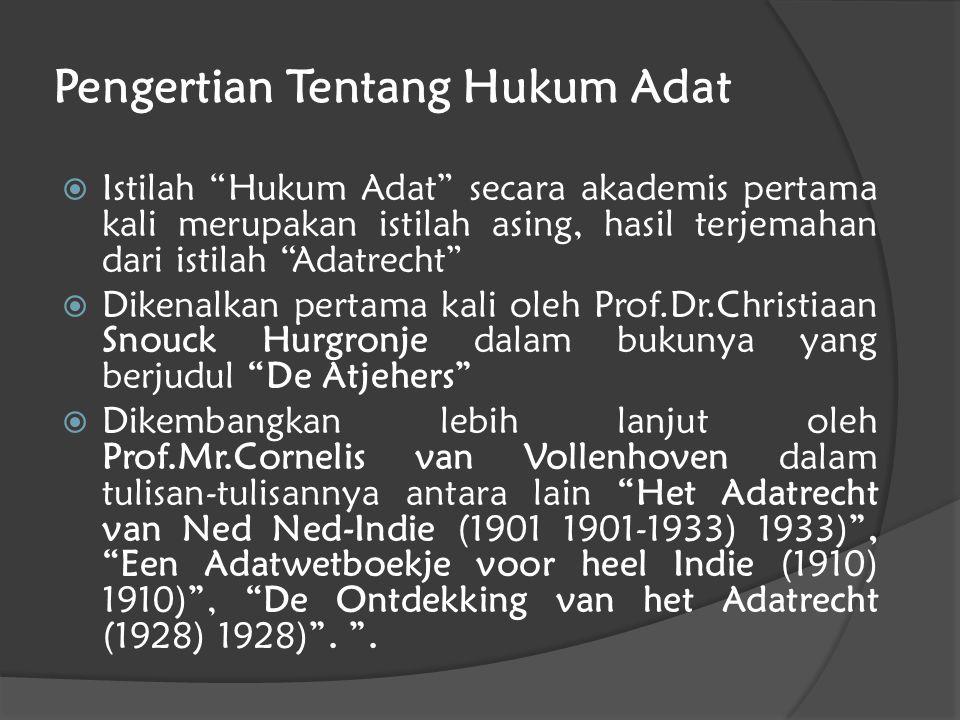 """Pengertian Tentang Hukum Adat  Istilah """"Hukum Adat"""" secara akademis pertama kali merupakan istilah asing, hasil terjemahan dari istilah """"Adatrecht"""" """