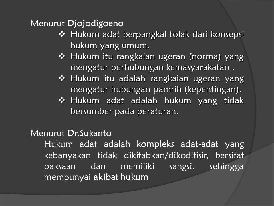 Menurut Djojodigoeno  Hukum adat berpangkal tolak dari konsepsi hukum yang umum.  Hukum itu rangkaian ugeran (norma) yang mengatur perhubungan kemas