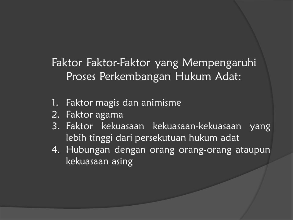 Faktor Faktor-Faktor yang Mempengaruhi Proses Perkembangan Hukum Adat: 1.Faktor magis dan animisme 2.Faktor agama 3.Faktor kekuasaan kekuasaan-kekuasa