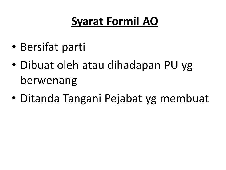 Syarat Formil AO Bersifat parti Dibuat oleh atau dihadapan PU yg berwenang Ditanda Tangani Pejabat yg membuat