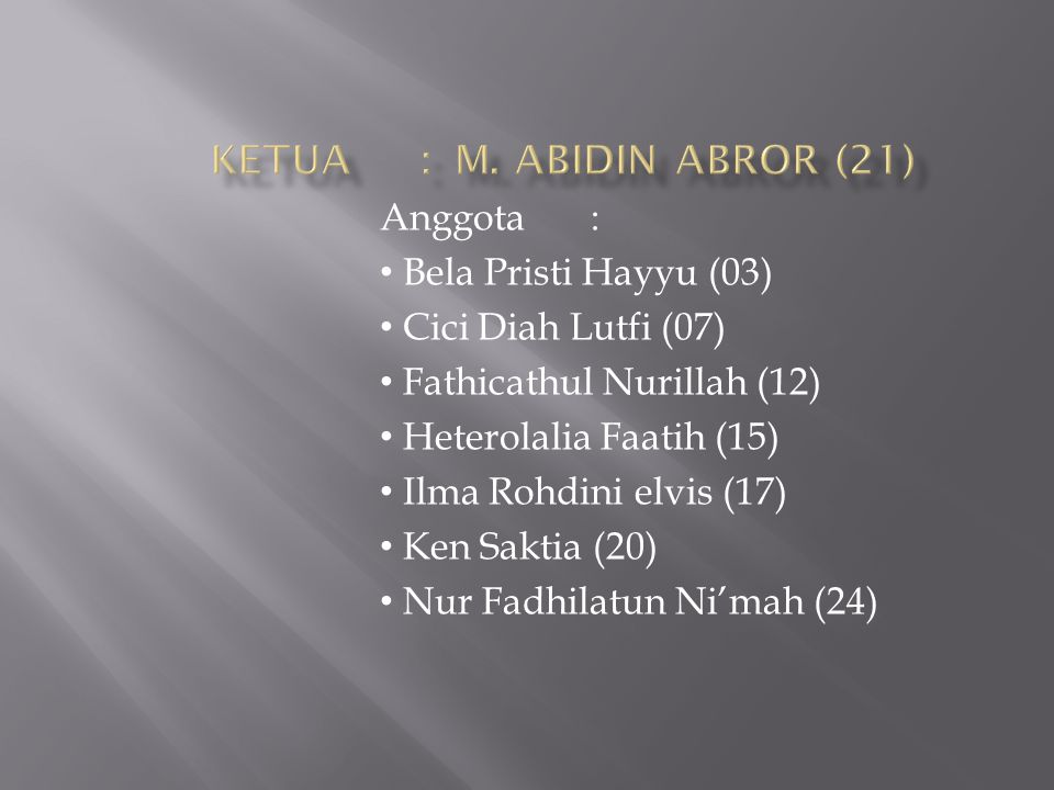 Anggota: Bela Pristi Hayyu (03) Cici Diah Lutfi (07) Fathicathul Nurillah (12) Heterolalia Faatih (15) Ilma Rohdini elvis (17) Ken Saktia (20) Nur Fadhilatun Ni'mah (24)