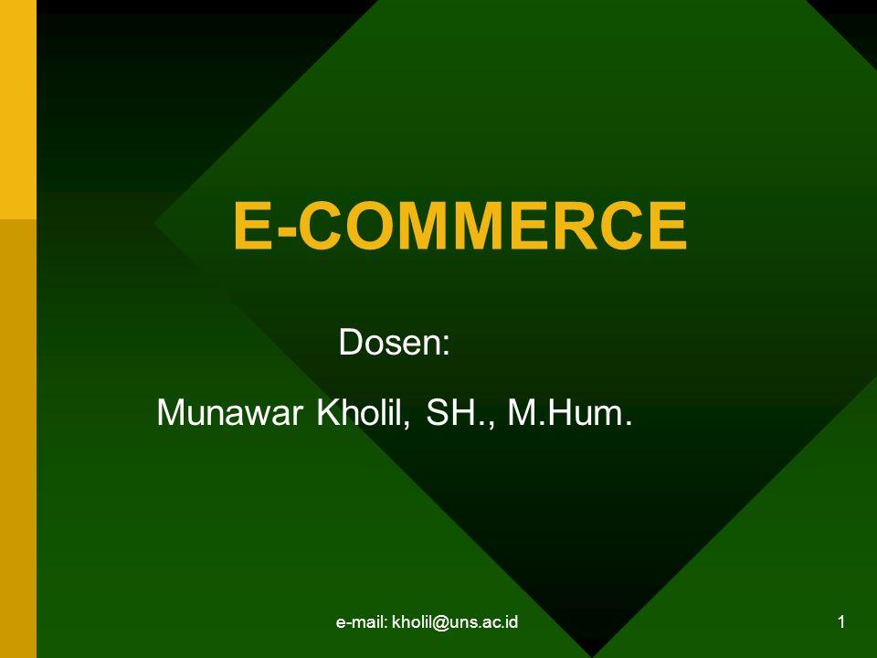 e-mail: kholil@uns.ac.id 1 E-COMMERCE Dosen: Munawar Kholil, SH., M.Hum.