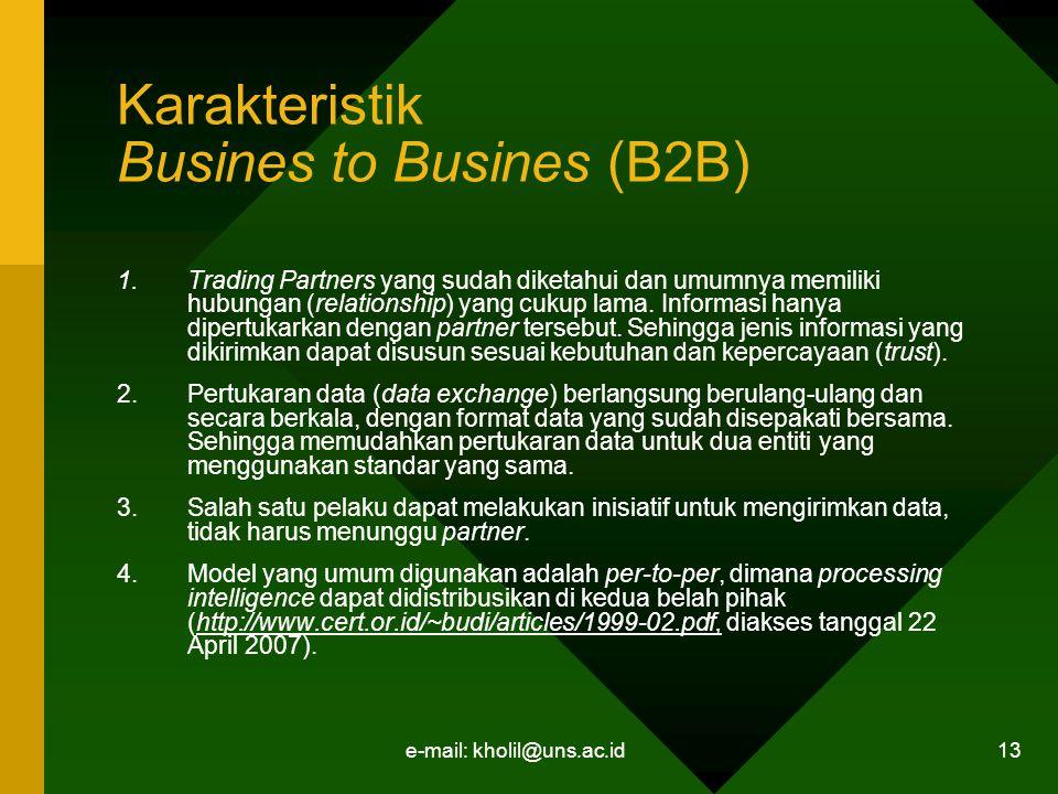 e-mail: kholil@uns.ac.id 13 Karakteristik Busines to Busines (B2B) 1.Trading Partners yang sudah diketahui dan umumnya memiliki hubungan (relationship) yang cukup lama.