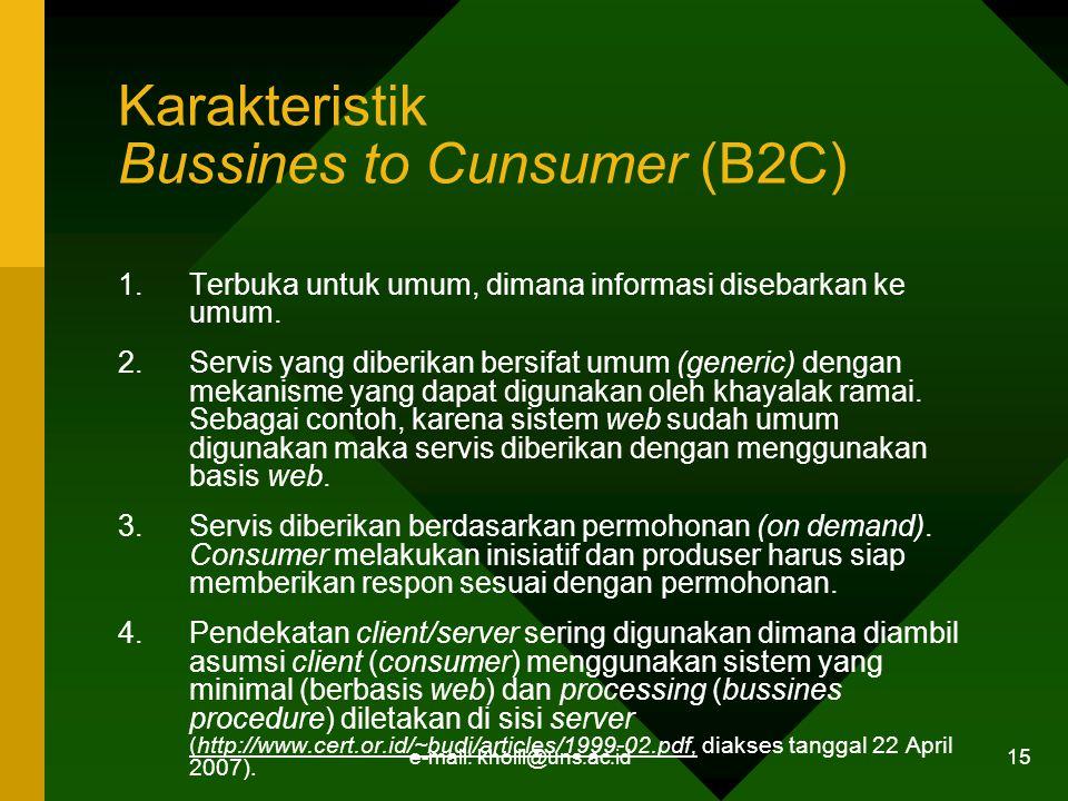 e-mail: kholil@uns.ac.id 15 Karakteristik Bussines to Cunsumer (B2C) 1.Terbuka untuk umum, dimana informasi disebarkan ke umum.