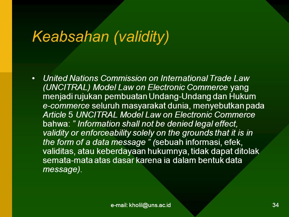 e-mail: kholil@uns.ac.id 34 Keabsahan (validity) United Nations Commission on International Trade Law (UNCITRAL) Model Law on Electronic Commerce yang