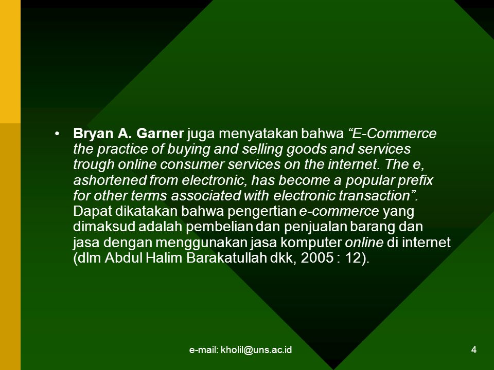 "e-mail: kholil@uns.ac.id 4 Bryan A. Garner juga menyatakan bahwa ""E-Commerce the practice of buying and selling goods and services trough online consu"