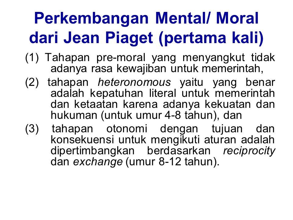 Perkembangan Mental/ Moral dari Jean Piaget (pertama kali) (1) Tahapan pre-moral yang menyangkut tidak adanya rasa kewajiban untuk memerintah, (2) tah
