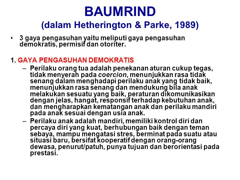 BAUMRIND (dalam Hetherington & Parke, 1989) 3 gaya pengasuhan yaitu meliputi gaya pengasuhan demokratis, permisif dan otoriter. 1. GAYA PENGASUHAN DEM