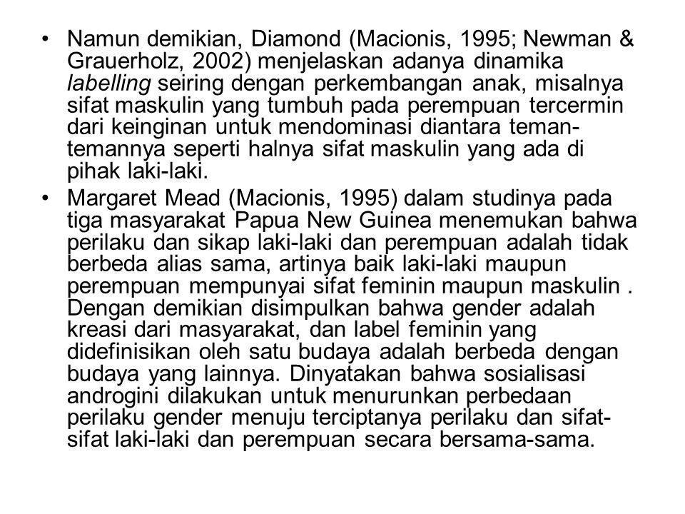 Namun demikian, Diamond (Macionis, 1995; Newman & Grauerholz, 2002) menjelaskan adanya dinamika labelling seiring dengan perkembangan anak, misalnya s