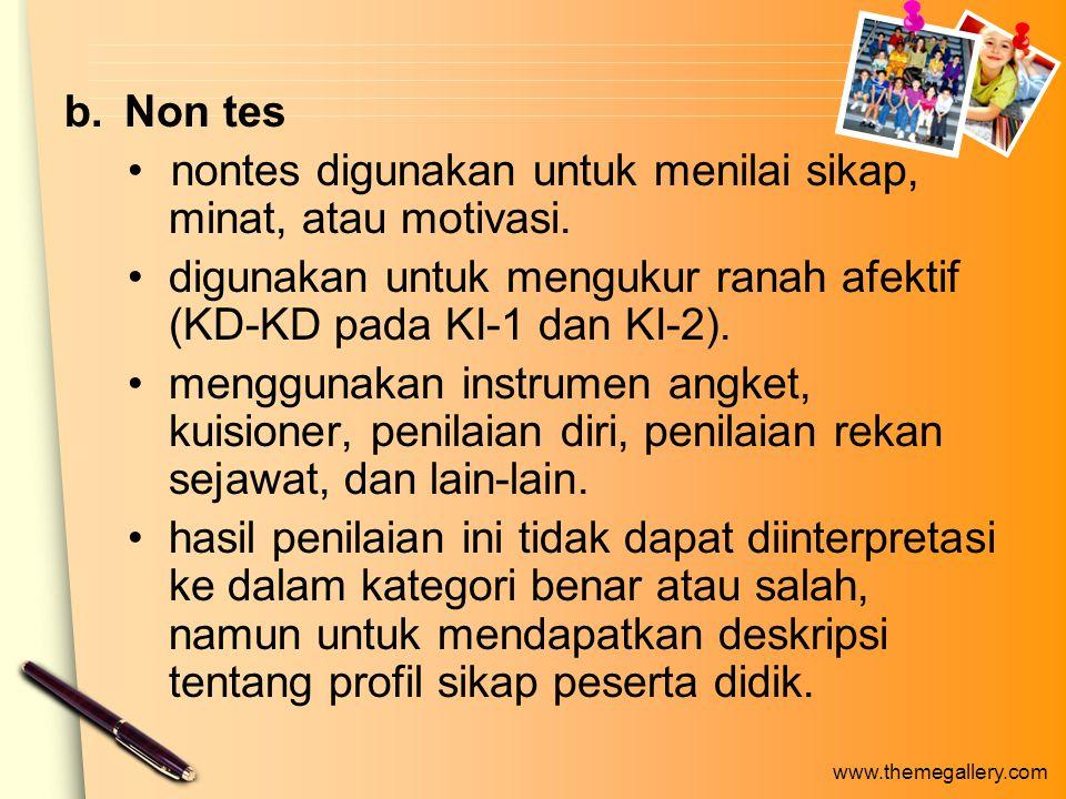 www.themegallery.com b.Non tes nontes digunakan untuk menilai sikap, minat, atau motivasi.