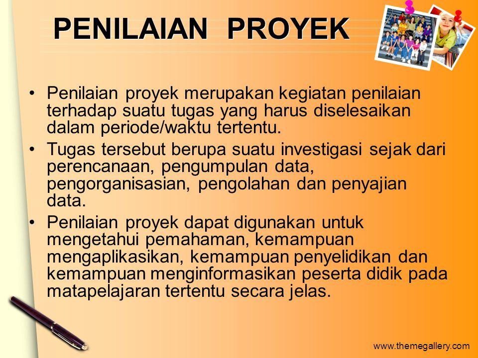 www.themegallery.com PENILAIAN PROYEK Penilaian proyek merupakan kegiatan penilaian terhadap suatu tugas yang harus diselesaikan dalam periode/waktu tertentu.