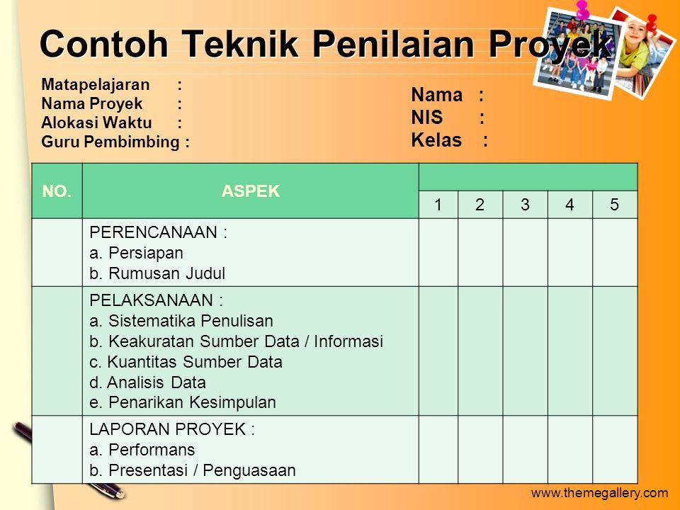 www.themegallery.com Contoh Teknik Penilaian Proyek Matapelajaran : Nama Proyek : Alokasi Waktu : Guru Pembimbing : Nama : NIS : Kelas : NO.ASPEK 12345 PERENCANAAN : a.