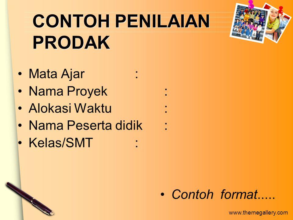 www.themegallery.com CONTOH PENILAIAN PRODAK Mata Ajar: Nama Proyek : Alokasi Waktu: Nama Peserta didik: Kelas/SMT: Contoh format.....