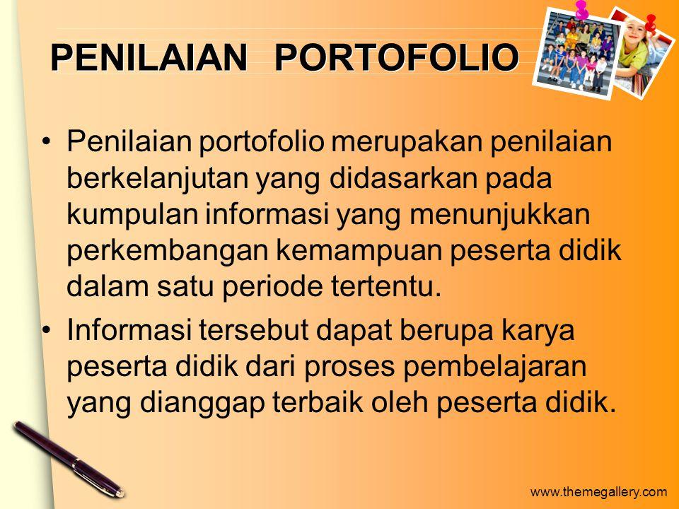 www.themegallery.com PENILAIAN PORTOFOLIO Penilaian portofolio merupakan penilaian berkelanjutan yang didasarkan pada kumpulan informasi yang menunjukkan perkembangan kemampuan peserta didik dalam satu periode tertentu.
