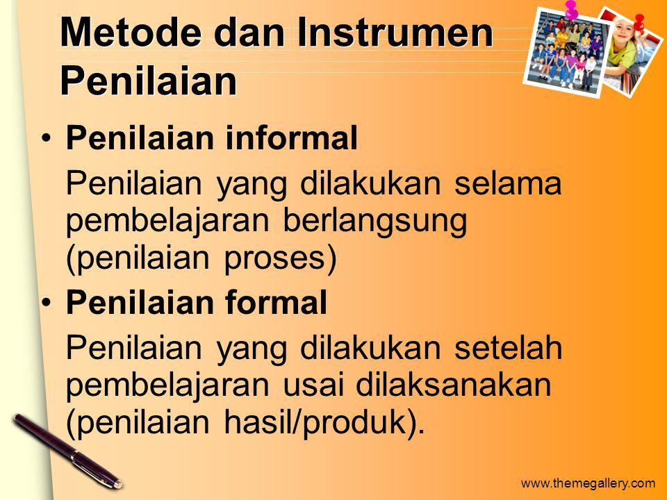 www.themegallery.com Metode dan Instrumen Penilaian Penilaian informal Penilaian yang dilakukan selama pembelajaran berlangsung (penilaian proses) Penilaian formal Penilaian yang dilakukan setelah pembelajaran usai dilaksanakan (penilaian hasil/produk).