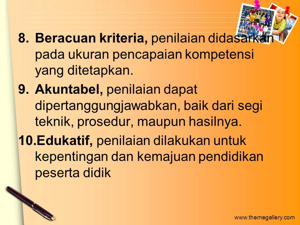 www.themegallery.com 8.Beracuan kriteria, penilaian didasarkan pada ukuran pencapaian kompetensi yang ditetapkan.
