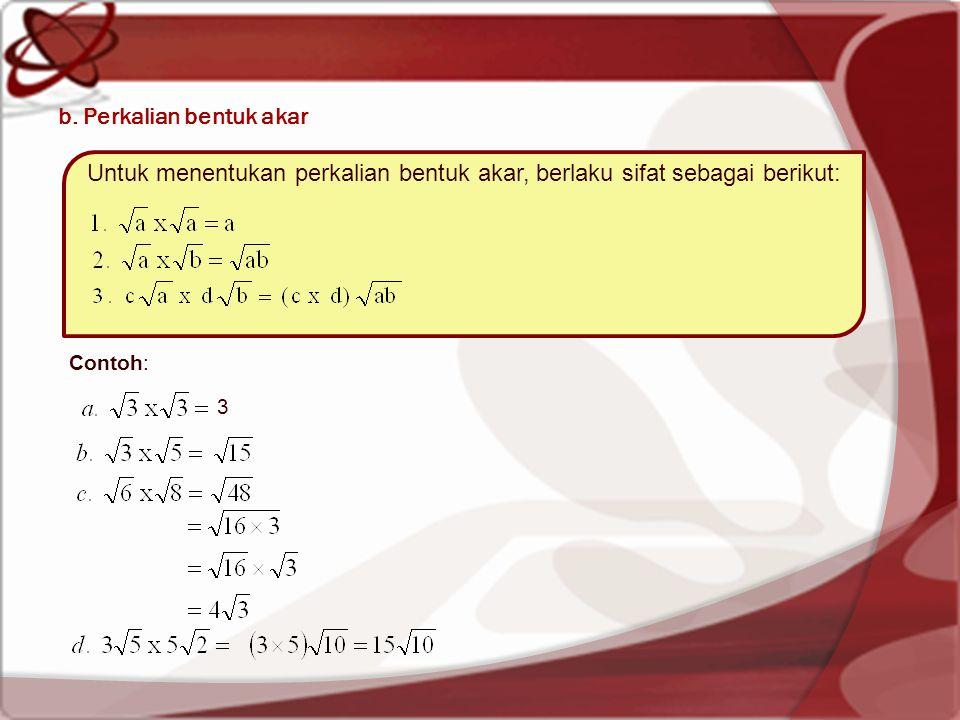 b. Perkalian bentuk akar Untuk menentukan perkalian bentuk akar, berlaku sifat sebagai berikut: Contoh: 3