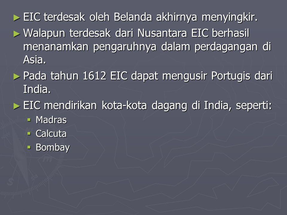 KEDATANGAN INGGRIS KE NUSANTARA ► Sejak tahun 1600 EIC mendapat hak khusus dari pemerintah Inggris untuk menangani perdagangan di Asia. ► EIC memiliki