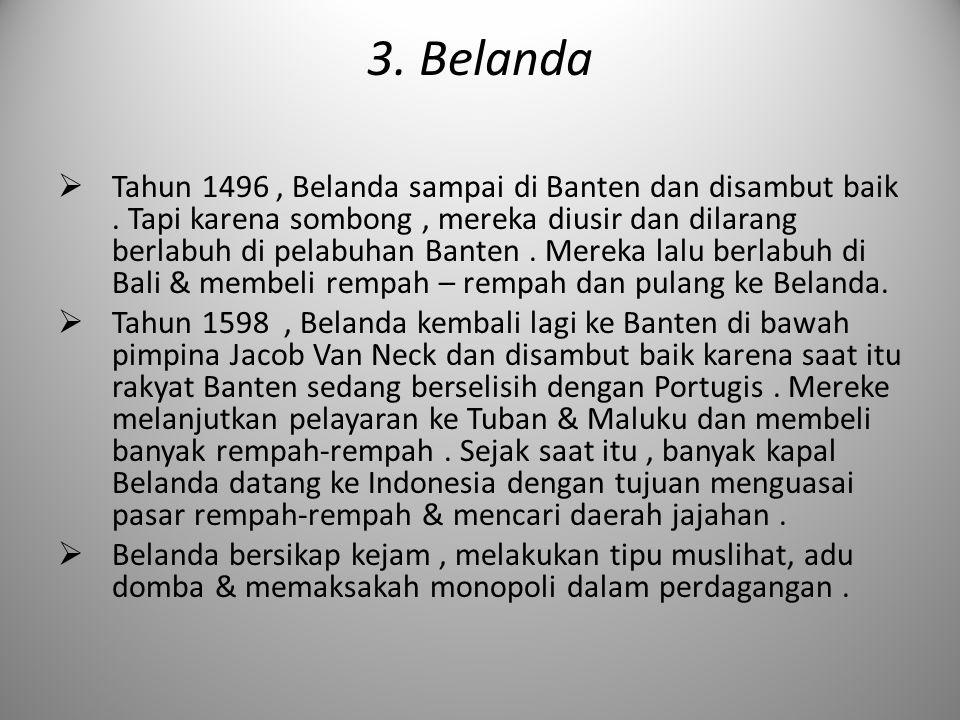 3. Belanda  Tahun 1496, Belanda sampai di Banten dan disambut baik. Tapi karena sombong, mereka diusir dan dilarang berlabuh di pelabuhan Banten. Mer