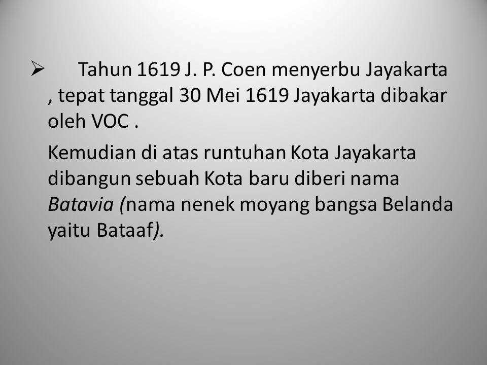  Tahun 1619 J. P. Coen menyerbu Jayakarta, tepat tanggal 30 Mei 1619 Jayakarta dibakar oleh VOC. Kemudian di atas runtuhan Kota Jayakarta dibangun se