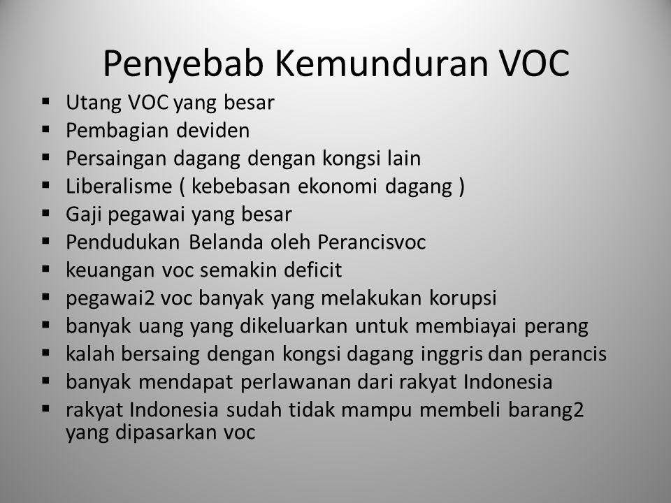 Penyebab Kemunduran VOC  Utang VOC yang besar  Pembagian deviden  Persaingan dagang dengan kongsi lain  Liberalisme ( kebebasan ekonomi dagang ) 