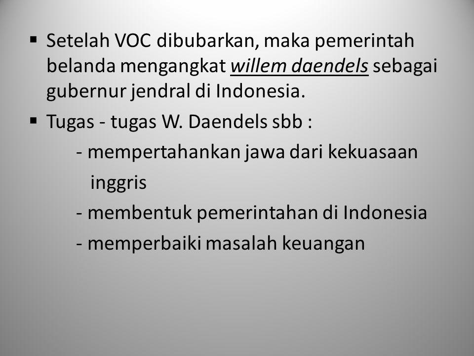  Setelah VOC dibubarkan, maka pemerintah belanda mengangkat willem daendels sebagai gubernur jendral di Indonesia.  Tugas - tugas W. Daendels sbb :