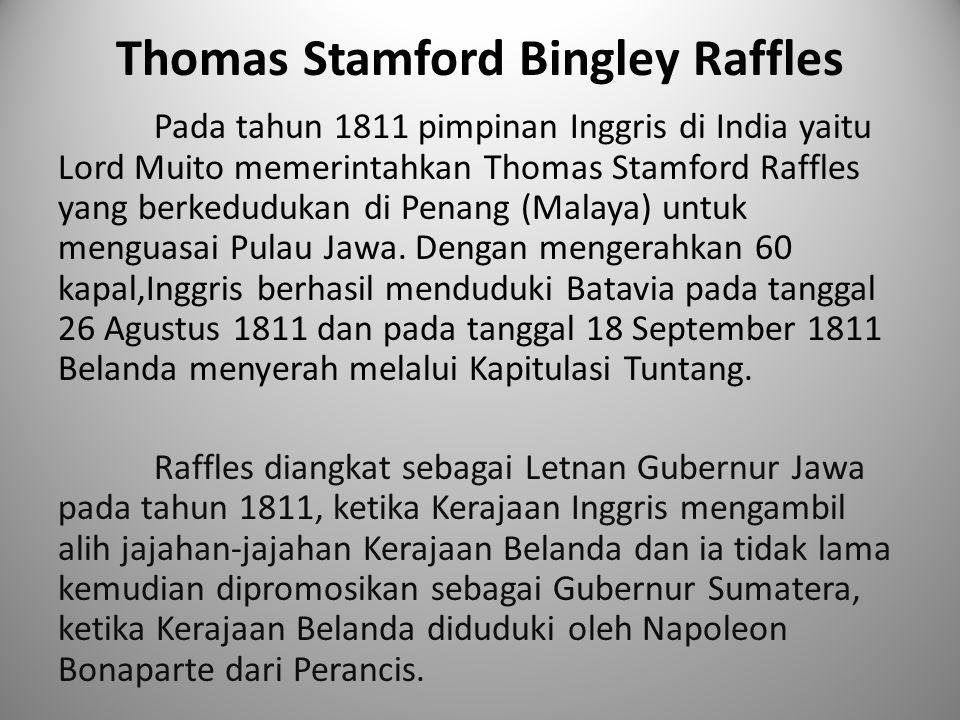 Thomas Stamford Bingley Raffles Pada tahun 1811 pimpinan Inggris di India yaitu Lord Muito memerintahkan Thomas Stamford Raffles yang berkedudukan di