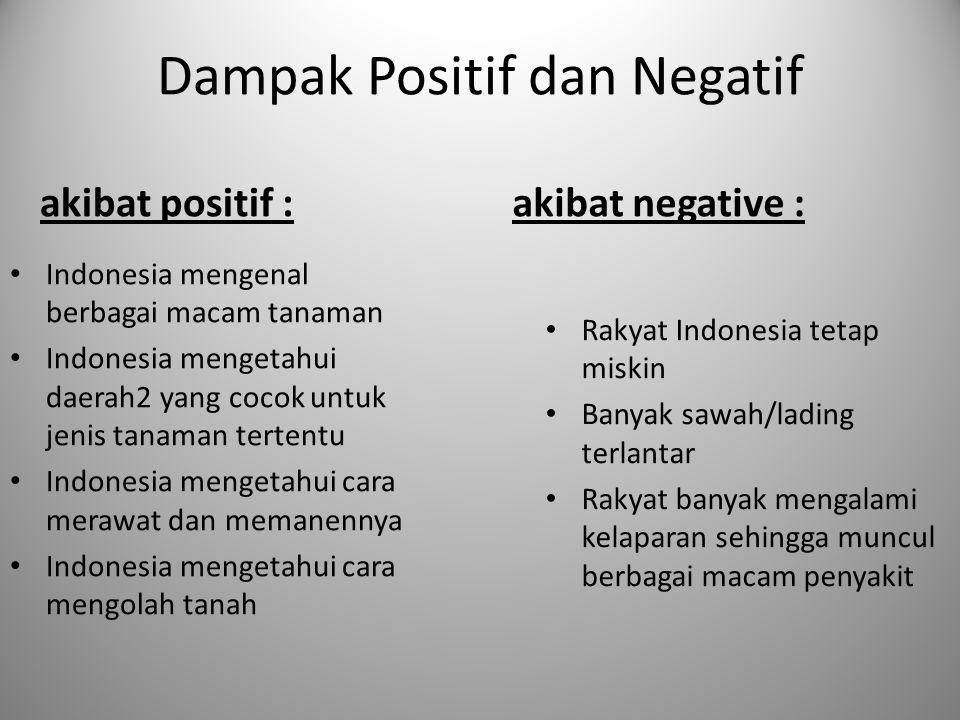 Dampak Positif dan Negatif akibat positif : Indonesia mengenal berbagai macam tanaman Indonesia mengetahui daerah2 yang cocok untuk jenis tanaman tert