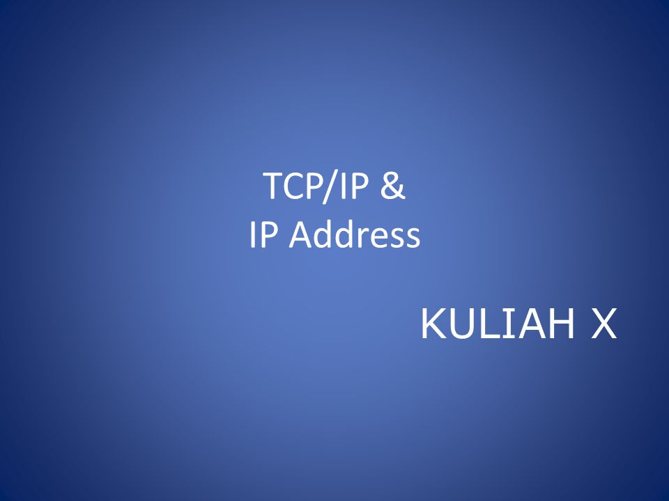 TCP/IP & IP Address KULIAH X