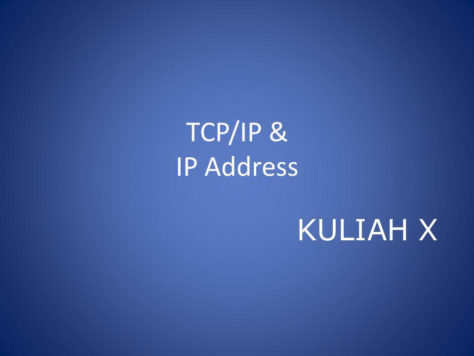 Internet Protocol Mekanisme transmisi yang digunakan oleh protocol TCP/IP Merupakan connectionless oriented datagram protocol Tidak terdapat pengecekan maupun penelusuran error Berada pada Network Layer Lapisan OSI Packet dalam IP disebut IP Datagram Contoh: IGMP, ICMP, ARP, RARP